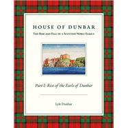 House of Dunbar by Dunbar, Lyle, 9781483563510