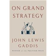 On Grand Strategy by Gaddis, John Lewis, 9781594203510