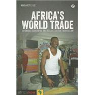 Africa's World Trade Informal Economies and Globalization from Below by Lee, Margaret C., 9781780323510