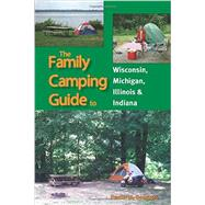The Family Camping Guide to Wisconsin, Michigan, Illinois & Indiana by Douglass, Frazier M., 9781934553510