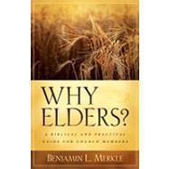 Why Elders?: A Biblical and Practical Guide for Church Members by Merkle, Benjamin L., 9780825433511