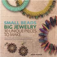 Small Beads Big Jewelry: 30 Unique Pieces to Make by Power, Jean, 9781438003511