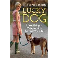 Lucky Dog How Being a Veterinarian Saved My Life by Boston, Sarah, 9781770893511