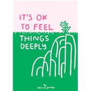 It's Ok to Feel Things Deeply by Potter, Carissa, 9781452163512