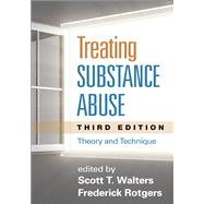 Treating Substance Abuse, Third Edition Theory and Technique by Walters, Scott T.; Rotgers, Frederick, 9781462513512