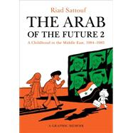 The Arab of the Future 2 A Childhood in the Middle East, 1984-1985: A Graphic Memoir by Sattouf, Riad, 9781627793513