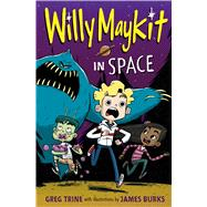Willy Maykit in Space by Trine, Greg; Burks, James, 9780544313514