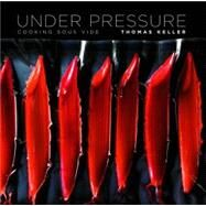 Under Pressure : Cooking Sous Vide by Keller, Thomas, 9781579653514