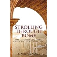 Strolling Through Rome The Definitive Walking Guide to the Eternal City by Erasmo, Mario, 9781780763514