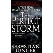 The Perfect Storm: A True Story of Men Against the Sea by Junger, Sebastian, 9780061013515