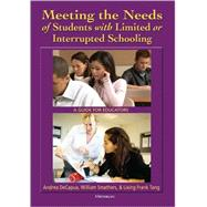 Meeting the Needs of Students with Limited or Interrupted Schooling : A Guide for Educators by DeCapua, Andrea, 9780472033515