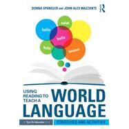 Using Reading to Teach a World Language: Strategies and Activities by Spangler; Donna, 9781138853515