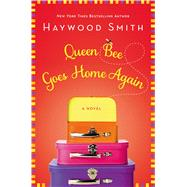 Queen Bee Goes Home Again by Smith, Haywood, 9781250003515