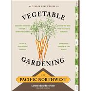 The Timber Press Guide to Vegetable Gardening in the Pacific Northwest by Forkner, Lorene Edwards, 9781604693515