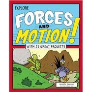 Explore Forces and Motion! With 25 Great Projects by Swanson, Jennifer; Stone, Bryan, 9781619303515