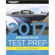 Private Pilot Test Prep 2017 Study & Prepare: Pass your test and know what is essential to become a safe, competent pilot ? from the most trusted source in aviation training by Unknown, 9781619543515