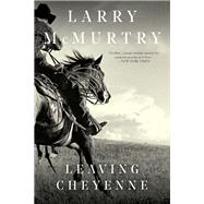 Leaving Cheyenne by McMurtry, Larry, 9781631493515
