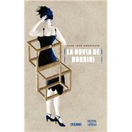 La novia de Houdini / Houdini's Girlfriend by Rodr¡guez, Juan Jos', 9786077353515