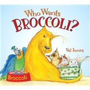 Who Wants Broccoli? by Jones, Val, 9780062303516