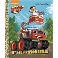 Let's be Firefighters! (Blaze and the Monster Machines) by BERRIOS, FRANKFOLEY, NIKI, 9780399553516