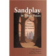 Sandplay in Three Voices: Images, Relationships, the Numinous by Bradway,Kay, 9780415763516