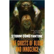 The Ghosts of Blood and Innocence The Third Book of the Wraeththu Histories by Constantine, Storm, 9780765303516