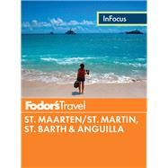 Fodor's In Focus St. Maarten/St. Martin, St. Barth & Anguilla by FODOR'S TRAVEL GUIDES, 9780804143516
