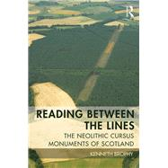 Reading Between the Lines: The Neolithic Cursus Monuments of Scotland by Brophy; Kenneth, 9781138913516