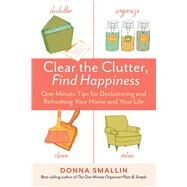 Clear the Clutter, Find Happiness by Smallin, Donna, 9781612123516