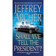 Shall We Tell the President? by Archer, Jeffrey, 9780312933517