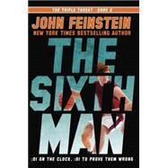 The Sixth Man (The Triple Threat, 2) by FEINSTEIN, JOHN, 9780385753517