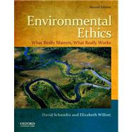 Environmental Ethics What Really Matters, What Really Works by Schmidtz, David; Willott, Elizabeth, 9780199793518