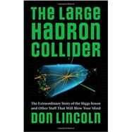 The Large Hadron Collider by Lincoln, Don, 9781421413518