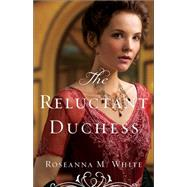 The Reluctant Duchess by White, Roseanna M., 9780764213519