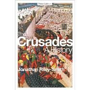 The Crusades: A History Third Edition by Riley-Smith, Jonathan, 9781472513519