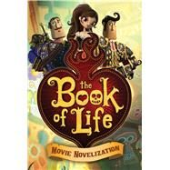The Book of Life Movie Novelization by Deutsch, Stacia, 9781481423519