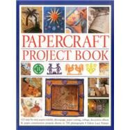 Papercraft Project Book: 125 Step-by-step Papier-mache, Decoupage, Paper Cutting, Collage, Decorative Effects & Paper Construction Projects Shown in 700 Photographs by Painter, Lucy, 9781780193519