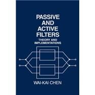 Passive and Active Filters : Theory and Implementations by Wai-Kai Chen (Univ. of Illinois, Chicago), 9780471823520