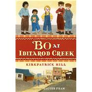 Bo at Iditarod Creek by Hill, Kirkpatrick; Pham, LeUyen, 9780805093520