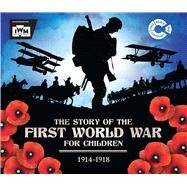 The Story of the First World War for Children by Malam, John, 9781783123520