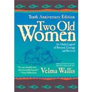 Two Old Women: An Alaska Legend of Betrayal, Courage, and Survival by Wallis, Velma, 9780060723521