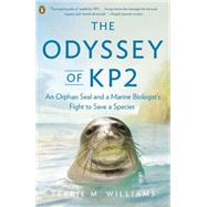 The Odyssey of KP2 An Orphan Seal and A Marine Biologist's Fight to Save a Species by Williams, Terrie M., 9780143123521