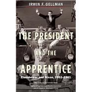 The President and the Apprentice by Gellman, Irwin F., 9780300223521