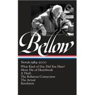 Saul Bellow: Novels 1984-2000, What Kind of Day Did You Have?, More Die of Heartbreak, A Theft, The Bellarosa Connection, The Acutal, Ravelstein by Bellow, Saul; Wood, James, 9781598533521