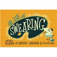 The Art of Swearing: Over 40 Fine Examples of Foul Language