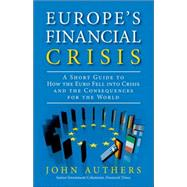 Europe's Financial Crisis A Short Guide to How the Euro Fell into Crisis and the Consequences for the World (paperback) by Authers, John, 9780133993523