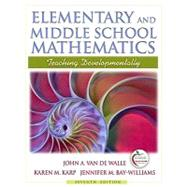 Elementary and Middle School Mathematics : Teaching Developmentally by Van de Walle, John; Karp, Karen S.; Bay-Williams, Jennifer M., 9780205573523