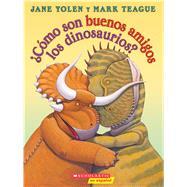 ¿Cómo son buenos amigos los dinosaurios? by Yolen, Jane; Teague, Mark, 9780545903523