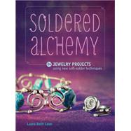 Soldered Alchemy: 24 Jewelry Projects Using New Soft-solder Techniques by Love, Laura Beth, 9781440243523