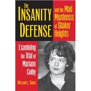 The Insanity Defense and the Mad Murderess of Shaker Heights by Tabac, William L., 9781606353523
